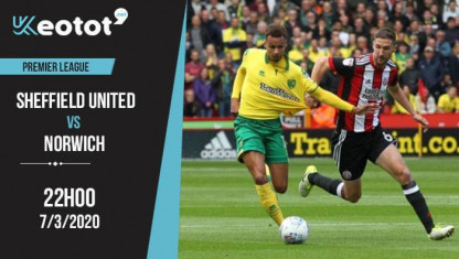Soi kèo Sheffield United vs Norwich City lúc 22h ngày 7/3/2020